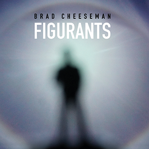 Brad-Cheeseman-Figurants-digital-cover-300x300-WEB